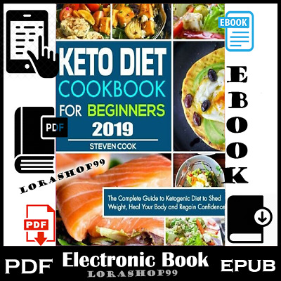 Keto Diet Cookbook For Beginners 2019: The Complete Guide to Ketogenic