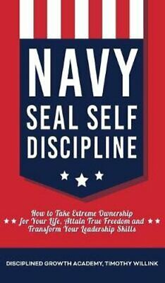 Navy Seal Self Discipline How to Take Extreme Ownership for You... 9781646158652