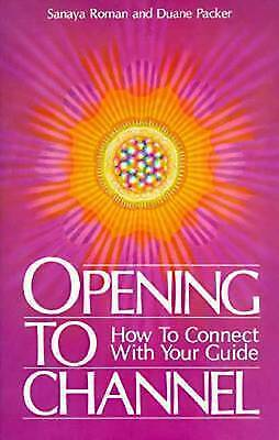 Opening to Channel: How to Connect with Your Guide by Sanaya Roman, Duane Packer