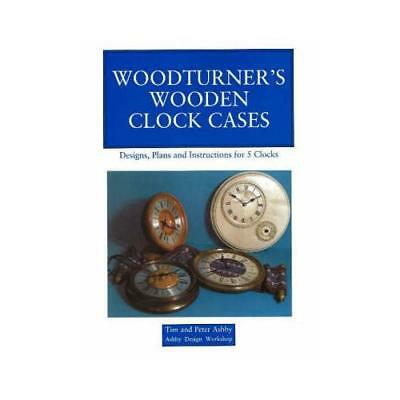 Woodturner's Wooden Clock Cases by Peter Ashby, Tim Ashby, Thomas Ashby (co-a...