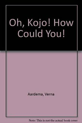 Oh, Kojo! How Could You!-Verna Aardema