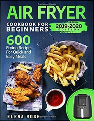 Air Fryer Cookbook For Beginners: 600 Frying Recipes For Quick And Easy Meals...