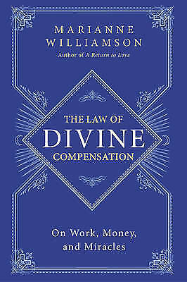 The Law of Divine Compensation: On Work, Money, and Miracles by Marianne...