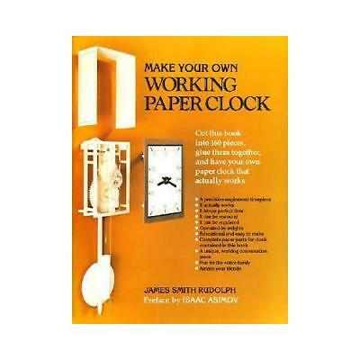 Make Your Own Working Paper Clock by James Smith Rudolph (author)