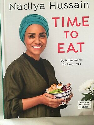 Time to Eat Delicious meals for busy lives by Nadiya Hussain. Brand New Hardback