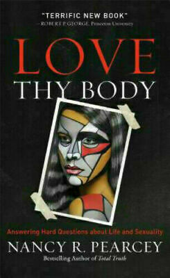 Love Thy Body by Nancy R. Pearcey (2018, eB°ooks)