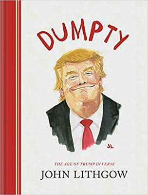 Dumpty: The Age of Trump in Verse (Political Satire Book...) HARDCOVER –2019 ...