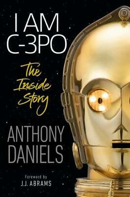 I Am C-3PO - The Inside Story by Anthony Daniels, J.J. Abrams (foreword)