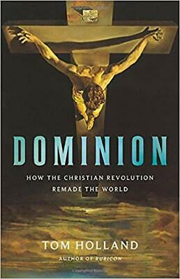 Dominion: How the Christian Revolution Remade the World HARDCOVER – 2019 by T...