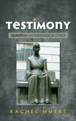 Testimony Quakerism and Theological Ethics by Rachel Muers 9780334046684