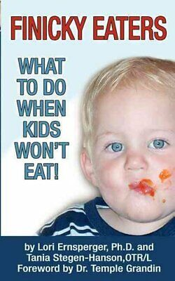 Finicky Eaters What to Do When Kids Won't Eat by Lori Ernsperger 9781932565287