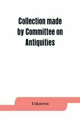 Collection made by Committee on Antiquities of the Grand Lodge ... 9789353864408
