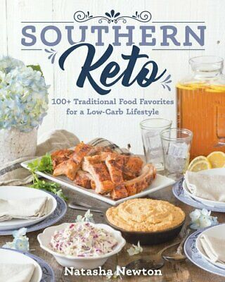 Southern Keto 100+ Traditional Food Favorites for a Low-Carb Li... 9781628603132