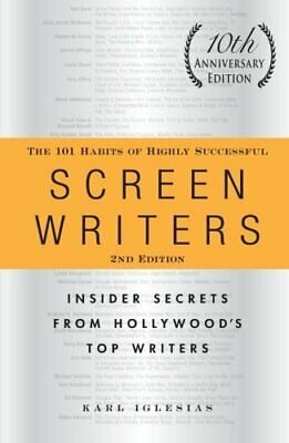 The 101 Habits of Highly Successful Screenwriters: Insider Secrets from Hollywoo