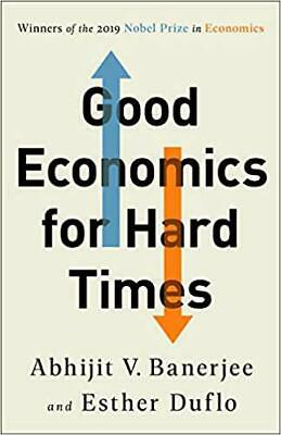 Good Economics for Hard Times HARDCOVER–  2019 by Abhijit Banerjee, Esther Duflo