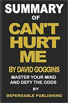 Summary of Can't Hurt Me by David Goggins...PAPERBACK by Dependable Publishing