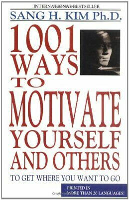 1001 Ways to Motivate Yourself and Others By Sang H. Kim