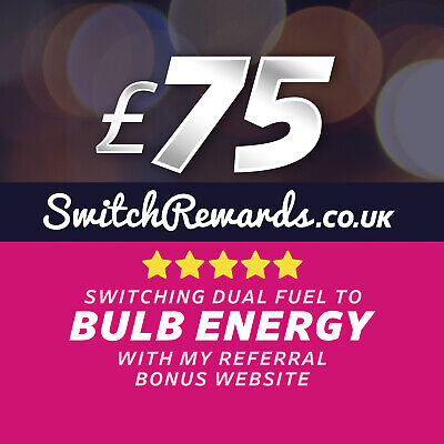 £75 Rewards Switching to bulb Energy with my Personal Referral Website and Link