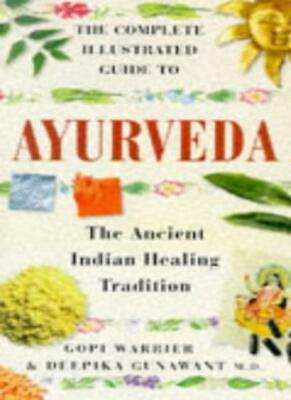 The Complete Illustrated Guide to Ayurveda: The Ancient Indian  .9781852309527
