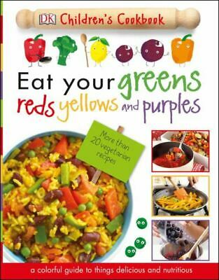 Eat Your Greens, Reds, Yellows, and Purples - Children's Cookbook