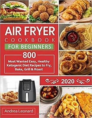 Air Fryer Cookbook for Beginners 2020: 800 Most Wanted, Easy ...PAPERBACK –20...