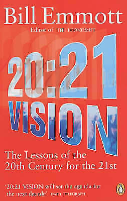20:21 Vision: The Lessons of the 20th Century for the 21st by Bill Emmott (Pape…