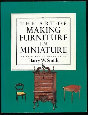 THE ART OF MAKING FURNITURE IN MINIATURE Harry W. Smith 1982 craft miniatures