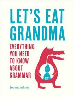 Let's Eat Grandma Everything You Need to Know About Grammar 9781786850119