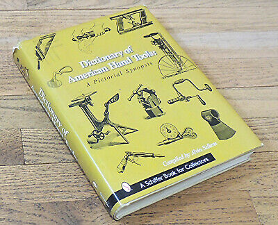 DICTIONARY of AMERICAN HAND TOOLS by ALVIN SELLENS-HARDCOVER HAND TOOL BOOK