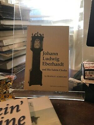 Johann Ludwig Eberhardt and His Salem Clocks by Frank P. Albright (Hardcover)