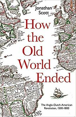 How the Old World Ended: The Anglo-Dutch-American Revolution...HARDCOVER – 20...