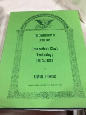 Contributions of Joseph Ives to Connecticut Clock Technology, 2nd ED, Revised HB