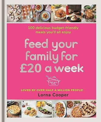 Feed Your Family For £20 a Week: 100 Delicious Budget-Friendly By Lorna Cooper