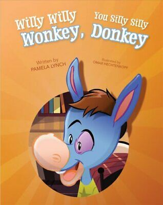 Willy Willy Wonkey, You Silly Silly Donkey by Pamela Lynch 9781684017065