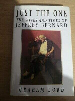Just the One: Wives and Times of Jeffrey Bernard by Lord, Graham Hardback Book