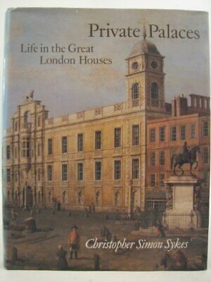 Private Palaces: Life in the Great London Houses-Christopher Simon Sykes