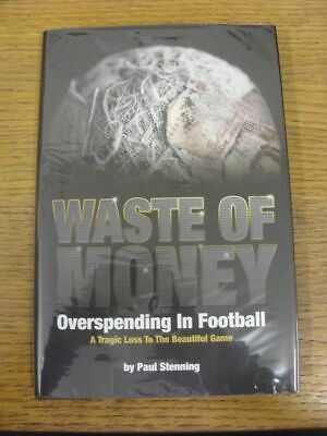 2010 Football Book: Waste Of Money - Overspending In Football, A Tragic Loss To