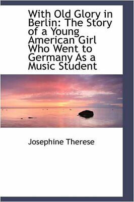 With Old Glory in Berlin: The Story of a Young , Therese-,