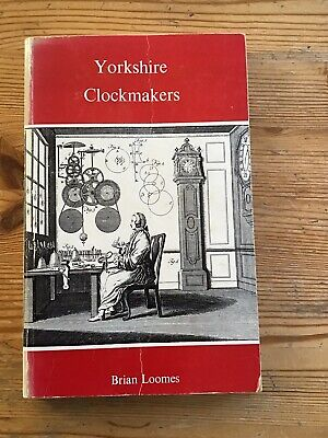 Yorkshire Clockmakers By Brian Loomes