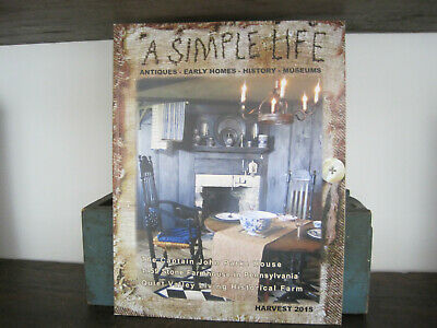 A SIMPLE LIFE MAGAZINE HARVEST  2015 Antiques Early Homes History Primitives