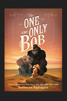 The One and Only Bob (The One and Only Ivan #2) by Katherine Applegate