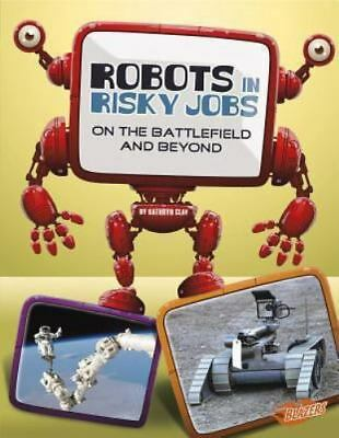 NEW Robots in Risky Jobs : On the Battlefield and Beyond by Kathryn Clay