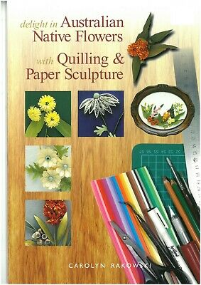 Quilling  Book - Australian Native Flowers With Quilling & Paper Sculpture