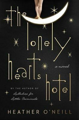 The Lonely Hearts Hotel by Heather O'Neill (2017, Hardcover)