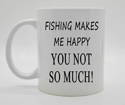 fishing makes me happy you not so much funny coffee mug cup gift #063