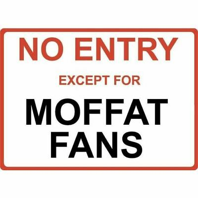 """Metal Sign - """"NO ENTRY EXCEPT FOR MOFFAT FANS"""""""