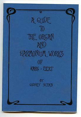 A Guide To The Organ And Harmonium Works Of Karg Elert