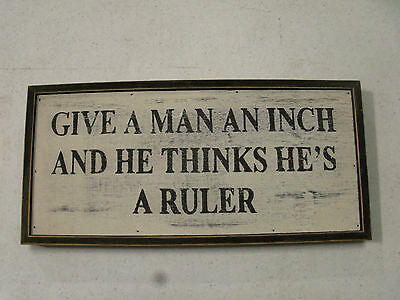Rustic Wall Sign With Saying -Give a Man an Inch
