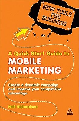 A Quick Start Guide to Mobile Marketing: Create a Dynamic Campaign and Improv...