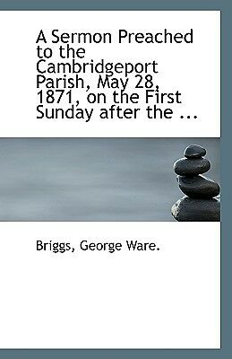 A Sermon Preached to the Cambridgeport Parish, May 28, 1871, on the First Sun...